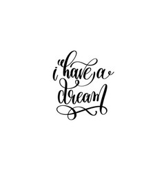I have a dream - black and white hand lettering vector