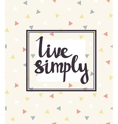 Live simply Hand drawn calligraphic quote vector image vector image