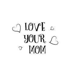 Love your mom quote logo greeting card poster vector