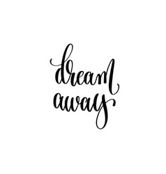 dream away - black and white hand lettering vector image vector image