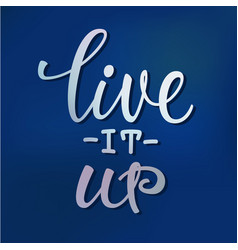 live it up lettering typography calligraphy vector image