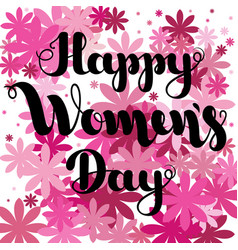 black lettering happy women s day on pink flowers vector image