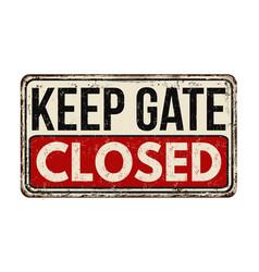 Keep gate closed vintage rusty metal sign vector