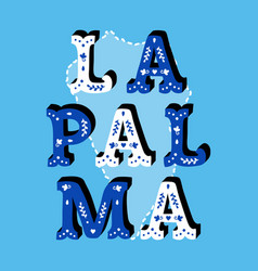 la palma decorative ornate text with island map vector image
