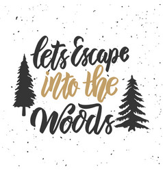 lets escape into the woods hand drawn lettering vector image