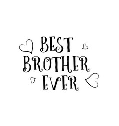 Best brother ever love quote logo greeting card vector