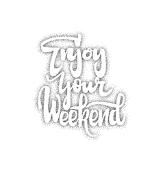 Enjoy weekend Trace written by pen brush for vector image