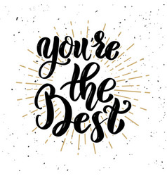 Youre the best hand drawn motivation lettering vector