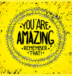you are amazing remember that inspirationa vector image vector image