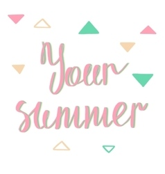 My summer Your summer Modern calligraphy vector