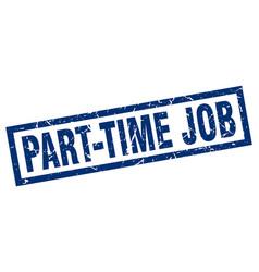 square grunge blue part-time job stamp vector image