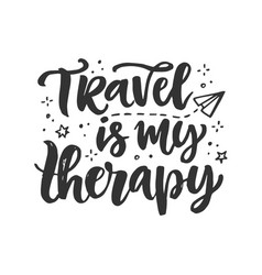 travel is my therapy fun quote hand drawn poster vector image