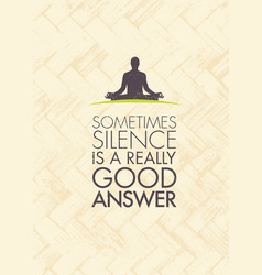 sometimes silence is a really good answer yoga vector image vector image