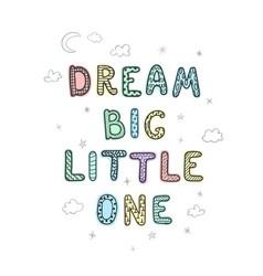 dream big little one - fun hand drawn nursery vector image