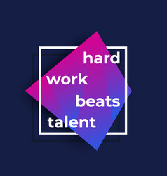 Motivation quote hard work beats talent poster vector