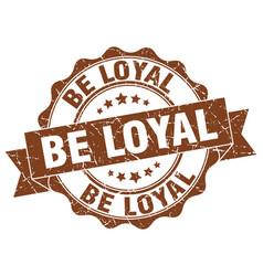 Be loyal stamp sign seal vector