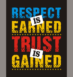 Respect is earned trust is gained vector