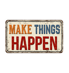 Make things happen vintage rusty metal sign vector