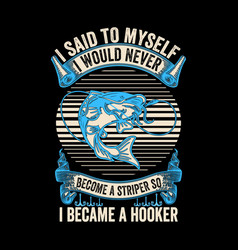 fishing template quote i said to myself become a s vector image