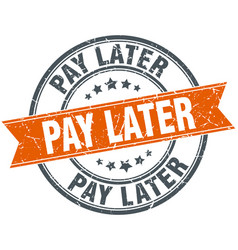 Pay later round orange grungy vintage isolated vector