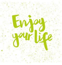Handwritten phrase enjoy your life vector