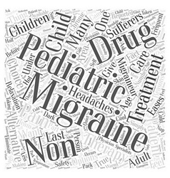 Non Drug Treatment for Pediatric Migraine Word vector image vector image