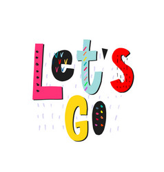 lets go shirt quote lettering vector image