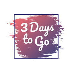 3 days to go hurry up sign count down vector