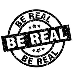 Be real round grunge black stamp vector