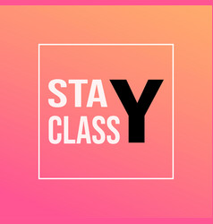 Stay classy life quote with modern background vector