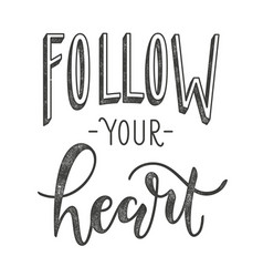 follow your heart typographic poster with vector image