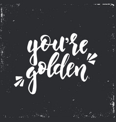 you are golden inspirational hand drawn vector image vector image