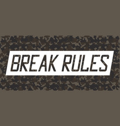Break rules slogan on sticker tape for t-shirt vector
