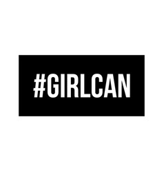 girls can inscription hashtag girl can in black vector image