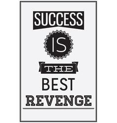 Motivational poster success is best revenge vector