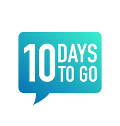 10 days to go colorful speech bubble on white vector