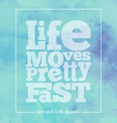 Inspirational quote Life moves pretty fast on vector