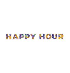 Happy hour concept retro colorful word art vector