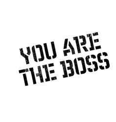 You are the boss rubber stamp vector