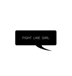 Fight like girl in black speech callout cloud vector