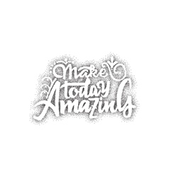 Make today amazing- hand drawn lettering dotwork vector