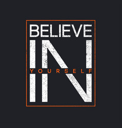t-shirt design with slogan - believe in yourself vector image