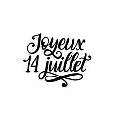 joyeux 14 juillet hand lettering phrase vector image