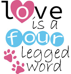 love is a four legged word on white background vector image