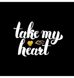 Take my heart handwritten calligraphy vector