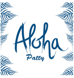 aloha party leaves white background image vector image
