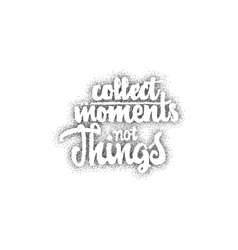 Collect moments not things - hand drawn lettering vector image
