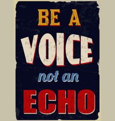 be a voice not an echo vintage grunge poster vector image