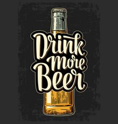 Bottle and drink more beer lettering vector