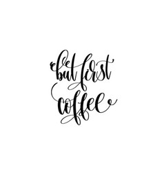 But first coffee hand lettering inscription vector